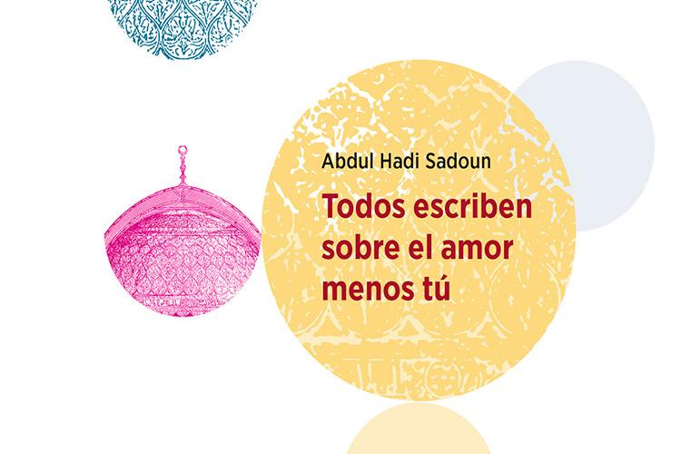 Todos Escriben Sobre El Amor Menos Tú, De Abdul Hadi Sadoun, En Estandarte.
