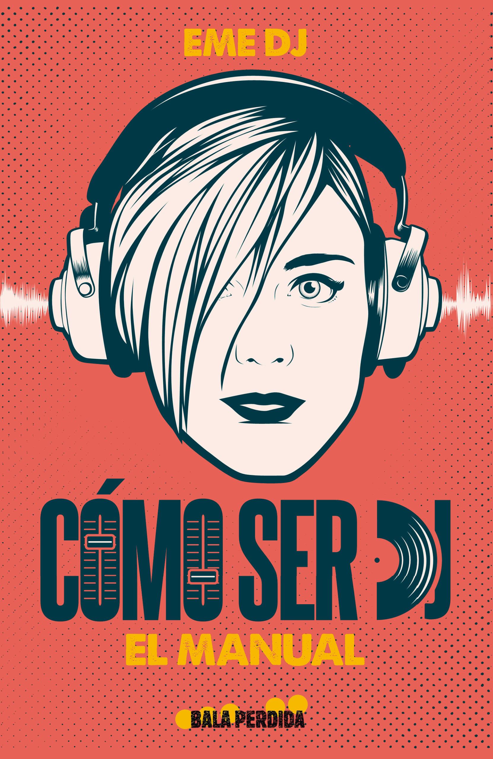 Cómo Ser DJ. El Manual